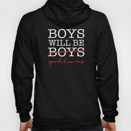 BOYS WILL BE BOYS / good humans strike that update revise Hoody