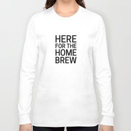 Here for the Homebrew Long Sleeve T-shirt