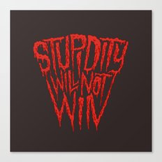 Stupidity Will Not Win Canvas Print