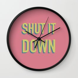 SHUT IT DOWN Wall Clock