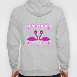 Flamingos Are Awesome Therefore I Am A Flamingo Hoody