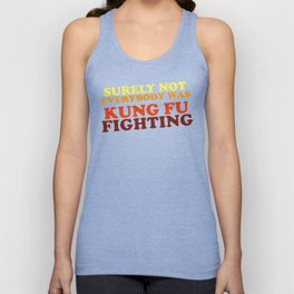 Surely Not Everybody Was Kung Fu Fighting Unisex Tank Top