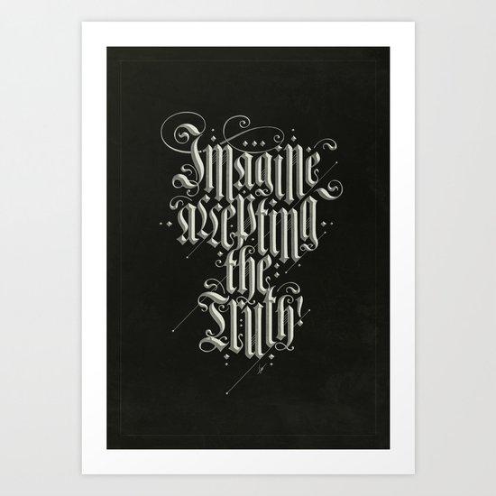 Imagine Accepting The Truth! Art Print