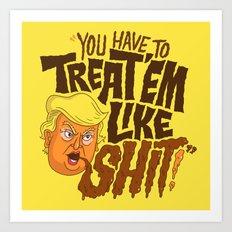 Treat 'em Like Shit! Art Print