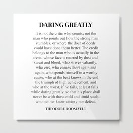Daring Greatly, Theodore Roosevelt, Quote Metal Print