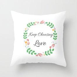 Keep Choosing Love Affirmation Throw Pillow