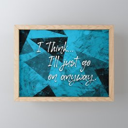 I'll Go On Anyway — Quote Framed Mini Art Print