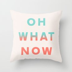 Oh What Now Throw Pillow