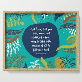And I pray that you, being rooted and established in love... may be filled to the measure of all the fullness of God.  Ephesians 3:17-21 Serving Tray