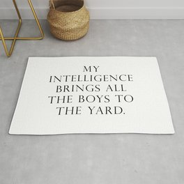 My intelligence brings all the boys to the yard Rug