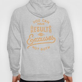 You Can Have Results Or Excuses Not Both Hoody