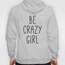 Motivational Poster, Be Crazy Girl, Typography Print, Black and White, Wall Art, Gift for Her Hoody