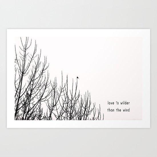 love is wilder than the wind Art Print