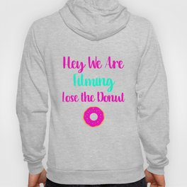 Hey We are Filming Lose the Donut Hoody