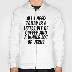 A LITTLE BIT OF COFFEE & A WHOLE LOT OF JESUS Hoody