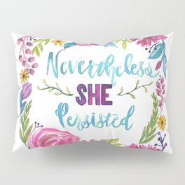 Nevertheless, She Persisted Pillow Sham