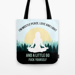 I'm Mostly Peace, Love And Light And A Little Go Fuck Yourself Tote Bag