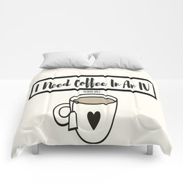 I Need Coffee In An IV Comforters